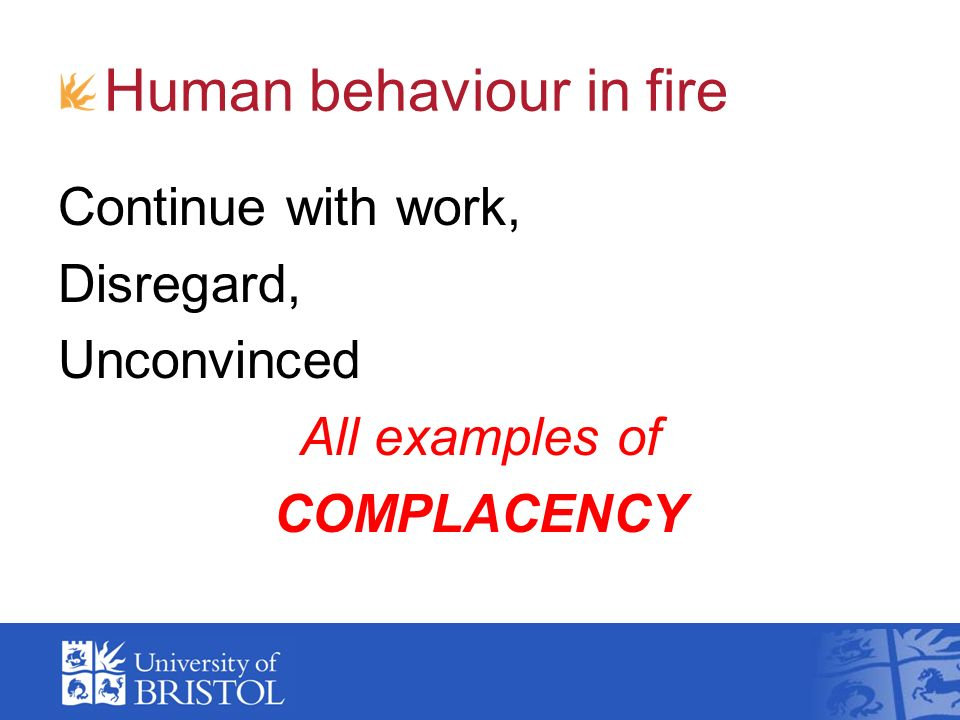 Human behaviour in fire Continue with work, Disregard, Unconvinced All examples of COMPLACENCY