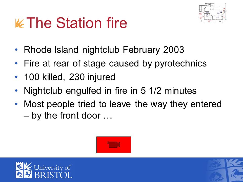 The Station fire Rhode Island nightclub February 2003 Fire at rear of stage caused by pyrotechnics 100 killed, 230 injured Nightclub engulfed in fire