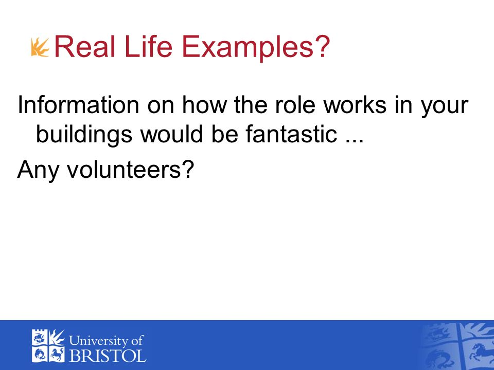 Real Life Examples? Information on how the role works in your buildings would be fantastic... Any volunteers?