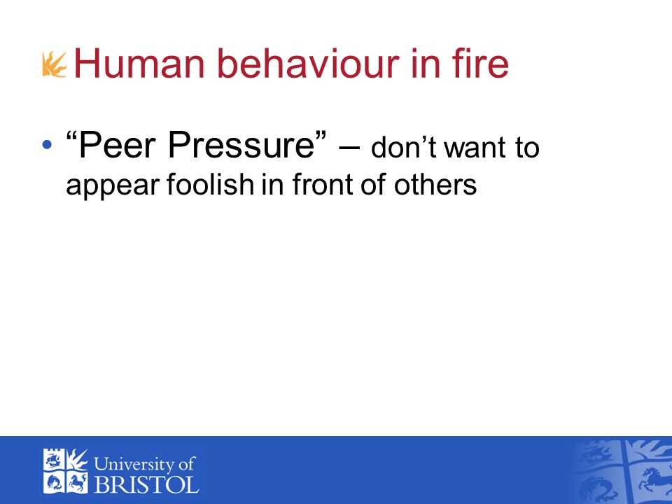 Human behaviour in fire Peer Pressure – dont want to appear foolish in front of others