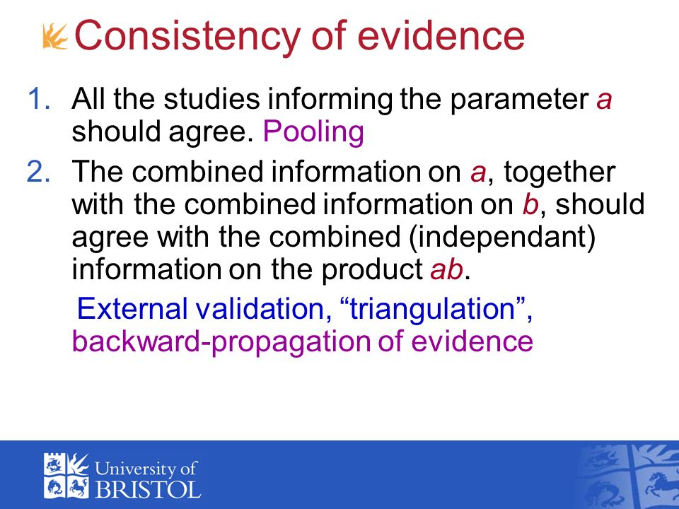 Consistency of evidence 1.All the studies informing the parameter a should agree.