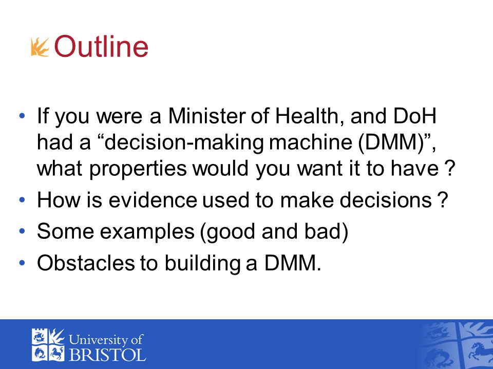 Outline If you were a Minister of Health, and DoH had a decision-making machine (DMM), what properties would you want it to have .