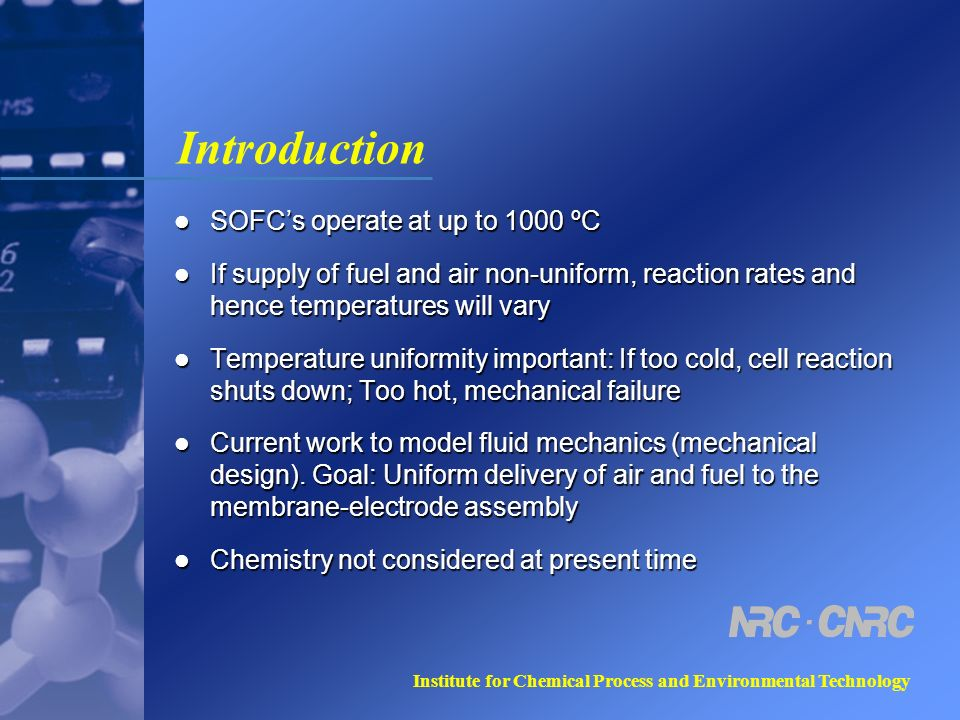 Institute for Chemical Process and Environmental Technology Introduction SOFCs operate at up to 1000 ºC SOFCs operate at up to 1000 ºC If supply of fu
