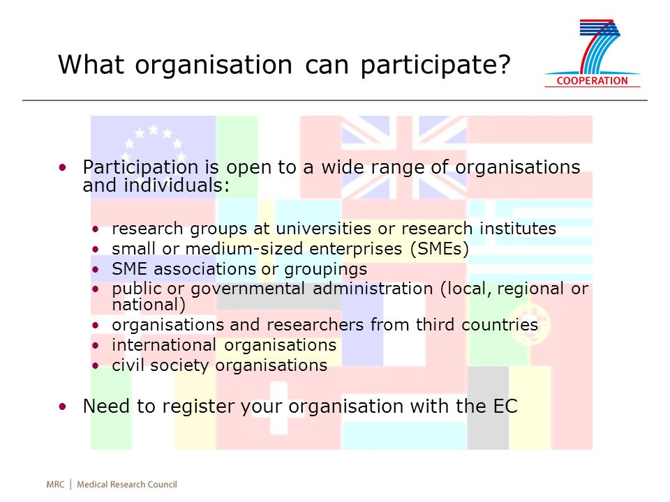 What organisation can participate? Participation is open to a wide range of organisations and individuals: research groups at universities or research