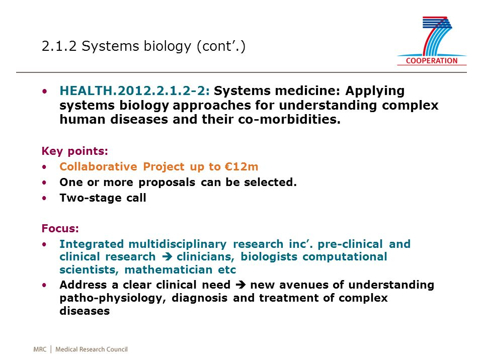2.1.2 Systems biology (cont.) HEALTH.2012.2.1.2-2: Systems medicine: Applying systems biology approaches for understanding complex human diseases and their co-morbidities.