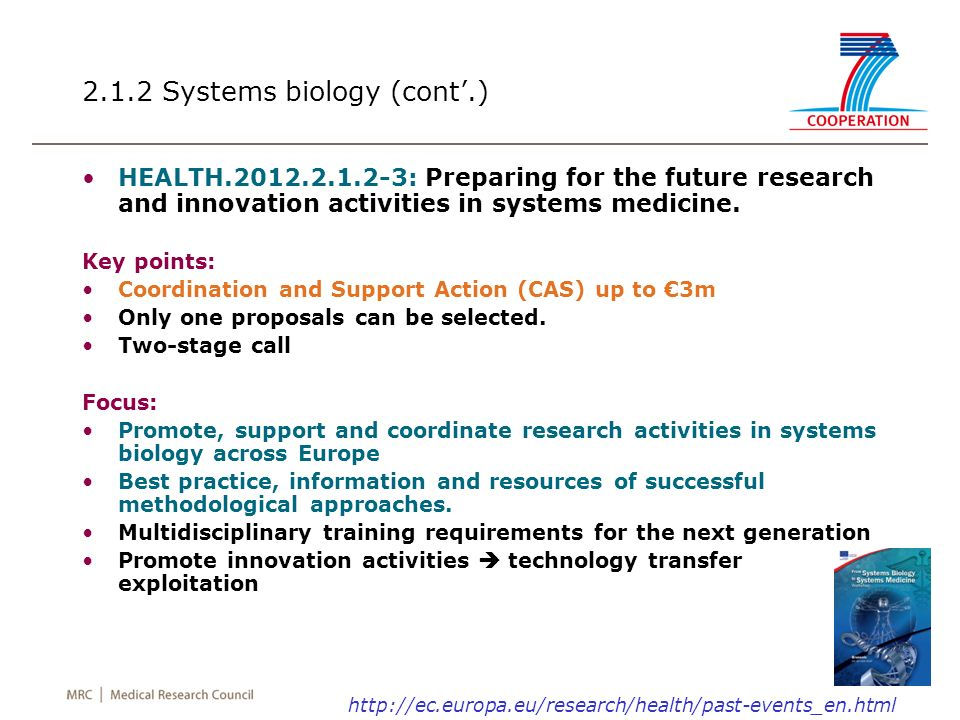 2.1.2 Systems biology (cont.) HEALTH.2012.2.1.2-3: Preparing for the future research and innovation activities in systems medicine. Key points: Coordi