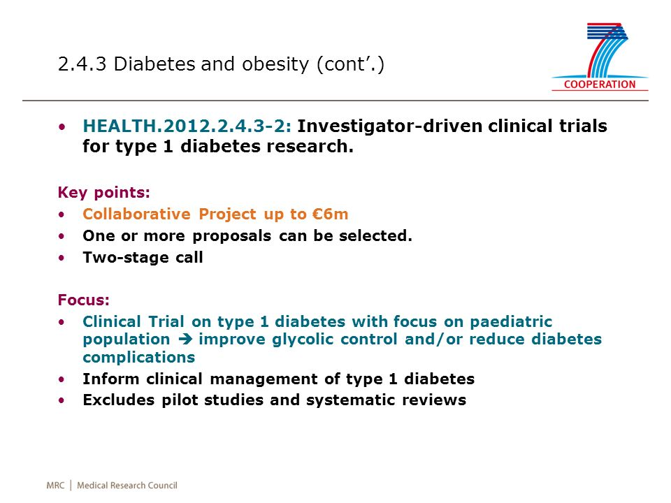 2.4.3 Diabetes and obesity (cont.) HEALTH.2012.2.4.3-2: Investigator-driven clinical trials for type 1 diabetes research. Key points: Collaborative Pr