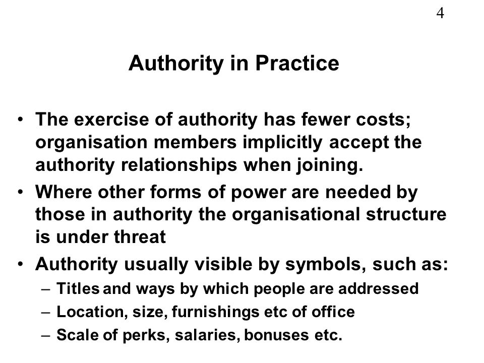 4 Authority in Practice The exercise of authority has fewer costs; organisation members implicitly accept the authority relationships when joining.