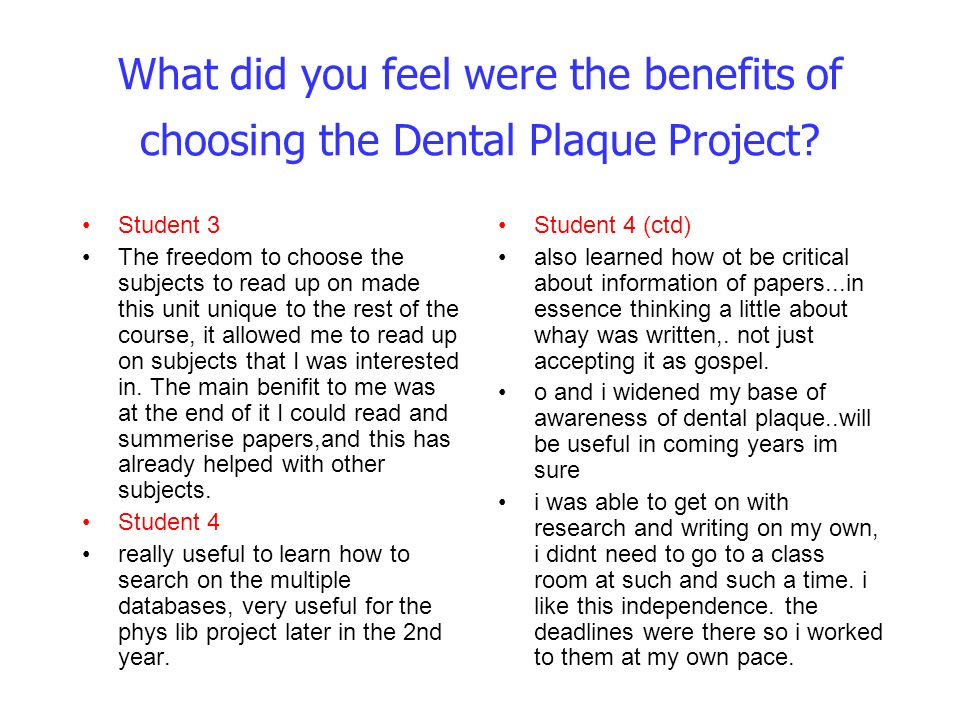 What did you feel were the benefits of choosing the Dental Plaque Project.