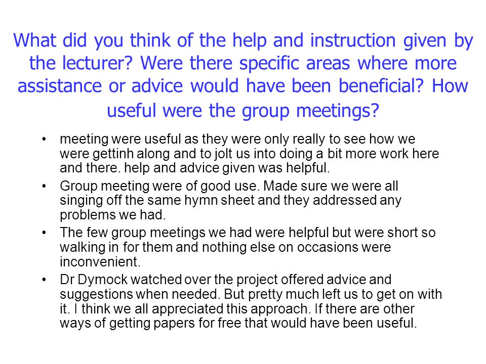 What did you think of the help and instruction given by the lecturer.
