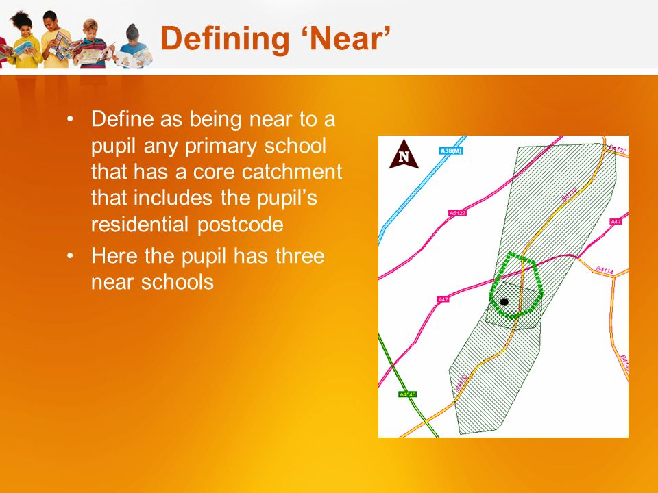 Defining Near Define as being near to a pupil any primary school that has a core catchment that includes the pupils residential postcode Here the pupil has three near schools