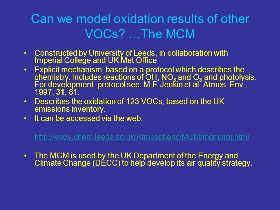Constructed by University of Leeds, in collaboration with Imperial College and UK Met Office Explicit mechanism, based on a protocol which describes t