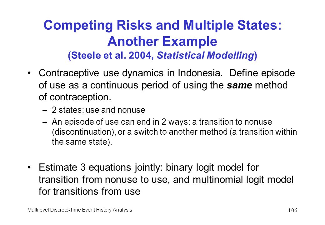 Multilevel Discrete-Time Event History Analysis 106 Competing Risks and Multiple States: Another Example (Steele et al. 2004, Statistical Modelling) C