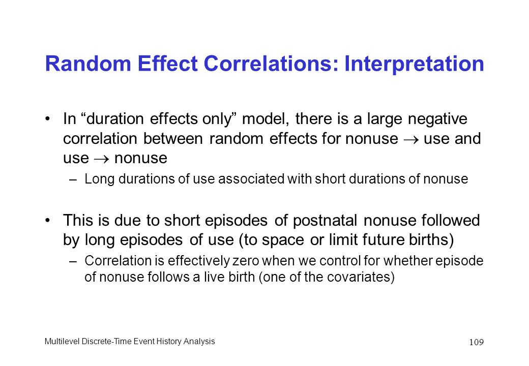 Multilevel Discrete-Time Event History Analysis 109 Random Effect Correlations: Interpretation In duration effects only model, there is a large negati