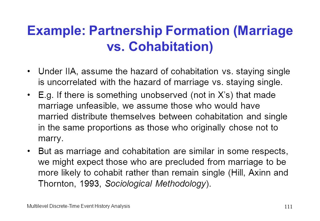 Multilevel Discrete-Time Event History Analysis 111 Example: Partnership Formation (Marriage vs. Cohabitation) Under IIA, assume the hazard of cohabit