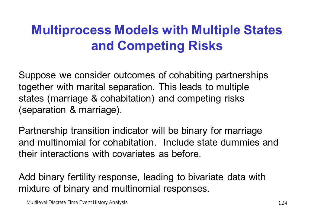 Multilevel Discrete-Time Event History Analysis 124 Multiprocess Models with Multiple States and Competing Risks Suppose we consider outcomes of cohab