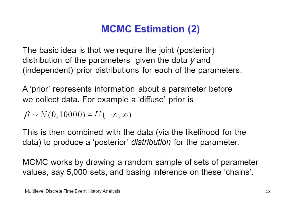 Multilevel Discrete-Time Event History Analysis 48 MCMC Estimation (2) The basic idea is that we require the joint (posterior) distribution of the par