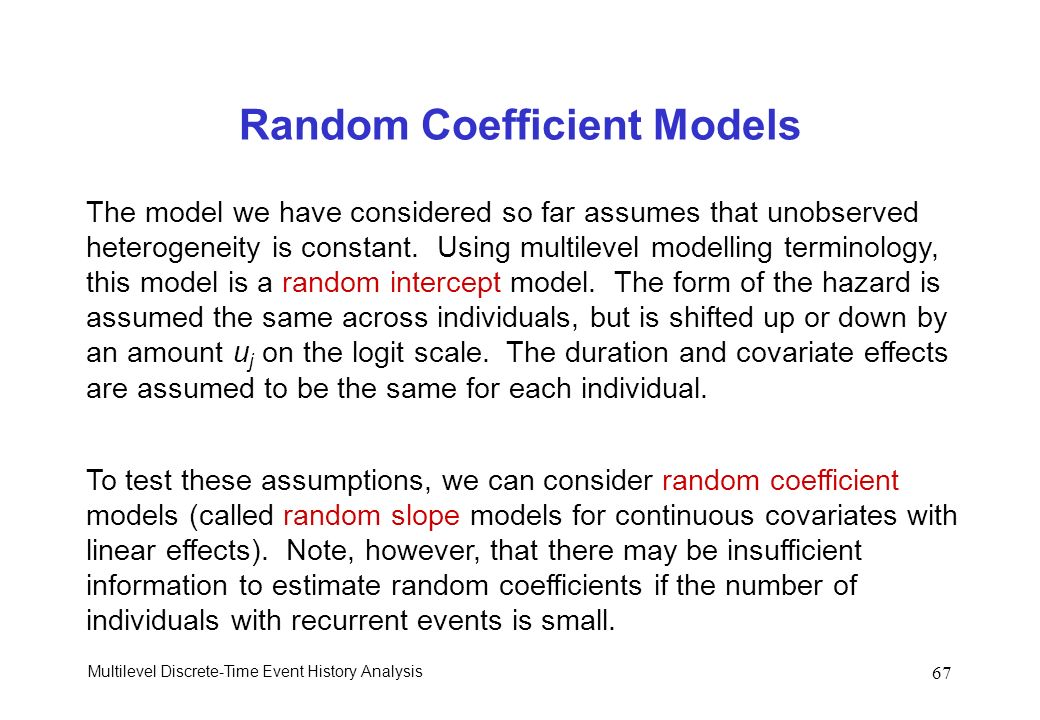 Multilevel Discrete-Time Event History Analysis 67 Random Coefficient Models The model we have considered so far assumes that unobserved heterogeneity