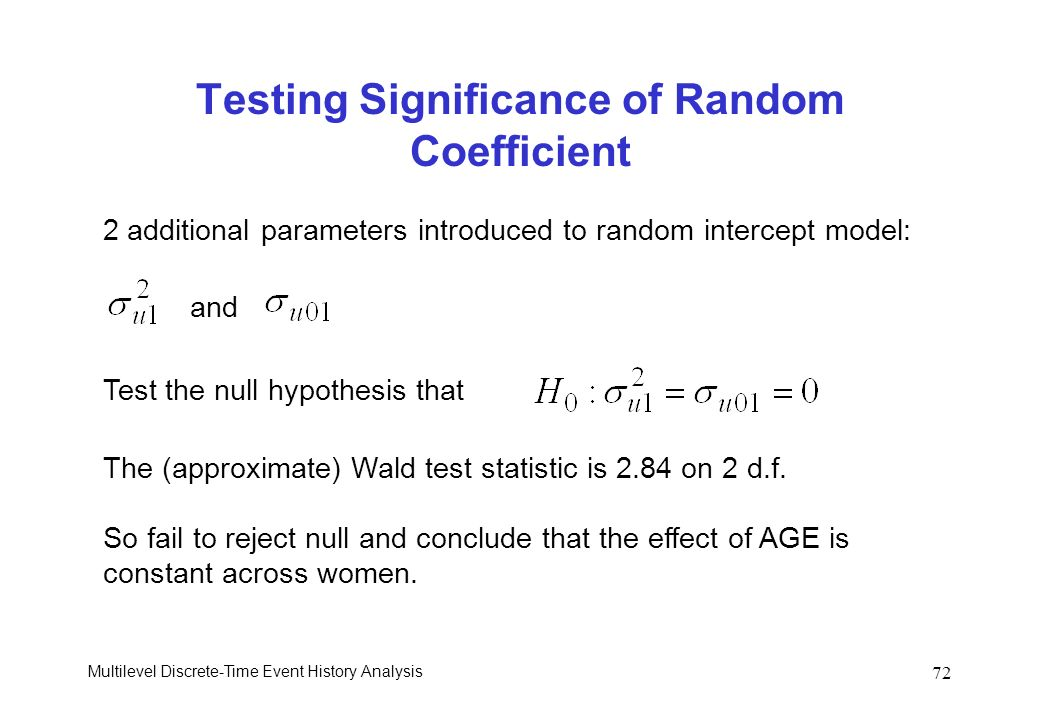 Multilevel Discrete-Time Event History Analysis 72 Testing Significance of Random Coefficient 2 additional parameters introduced to random intercept m