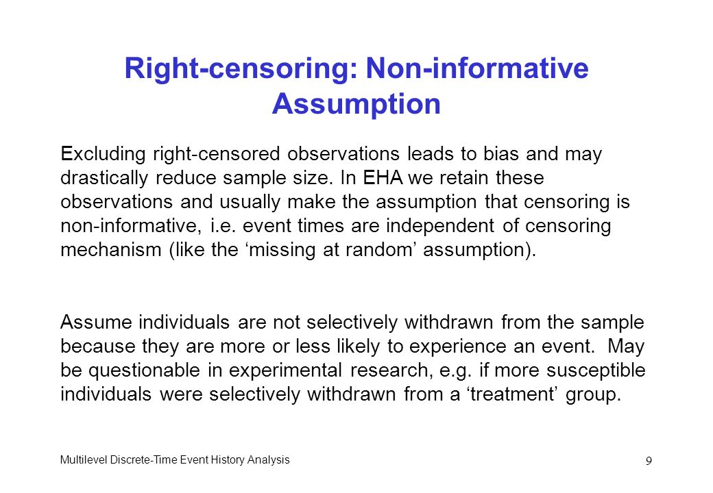 Multilevel Discrete-Time Event History Analysis 9 Right-censoring: Non-informative Assumption Excluding right-censored observations leads to bias and
