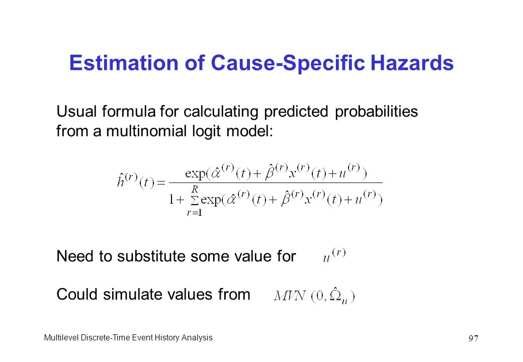 Multilevel Discrete-Time Event History Analysis 97 Estimation of Cause-Specific Hazards Usual formula for calculating predicted probabilities from a m
