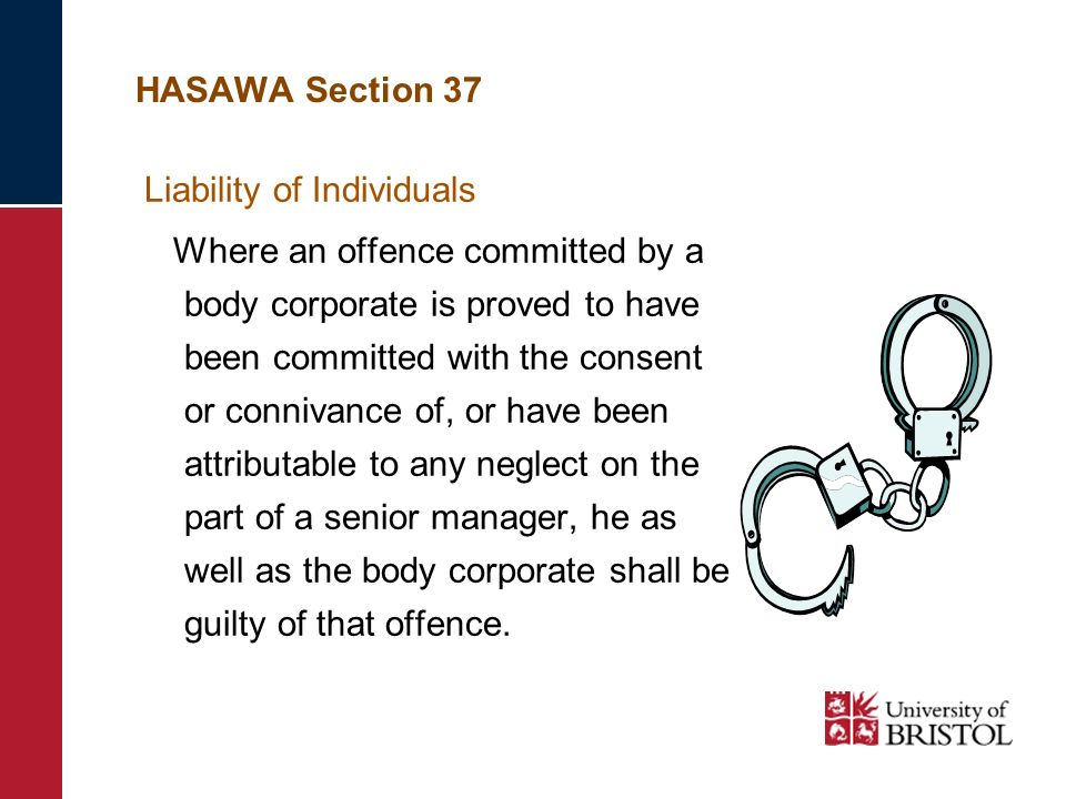 HASAWA Section 37 Liability of Individuals Where an offence committed by a body corporate is proved to have been committed with the consent or conniva