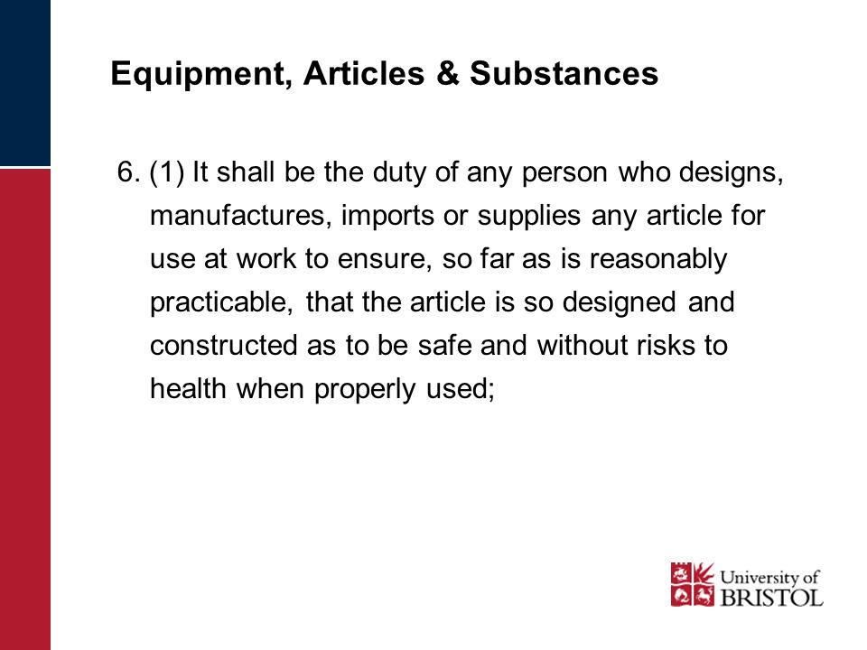 Equipment, Articles & Substances 6. (1) It shall be the duty of any person who designs, manufactures, imports or supplies any article for use at work