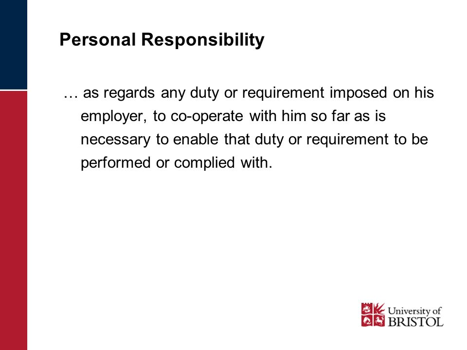 Personal Responsibility … as regards any duty or requirement imposed on his employer, to co-operate with him so far as is necessary to enable that dut