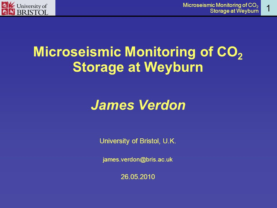 1 Microseismic Monitoring of CO 2 Storage at Weyburn James Verdon University of Bristol, U.K.