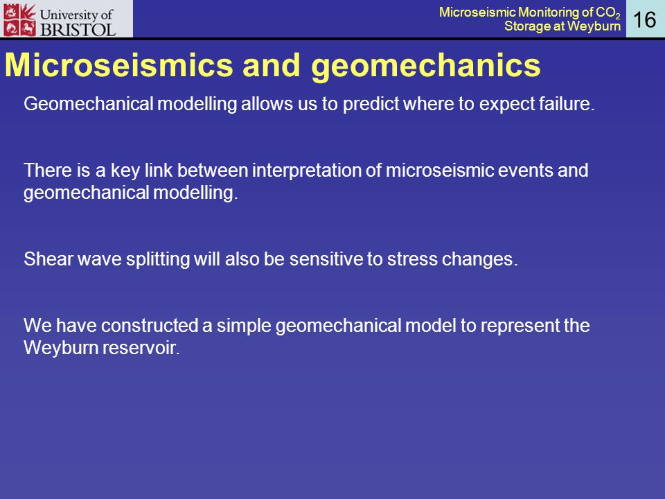 Microseismics and geomechanics 16 Geomechanical modelling allows us to predict where to expect failure.