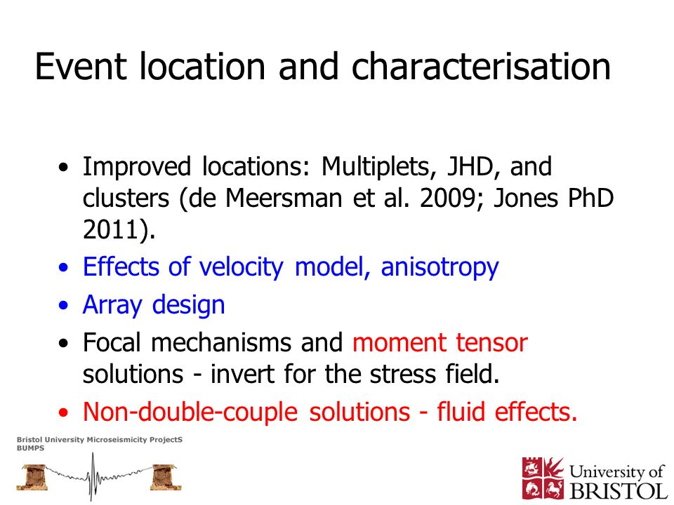 Event location and characterisation Improved locations: Multiplets, JHD, and clusters (de Meersman et al. 2009; Jones PhD 2011). Effects of velocity m