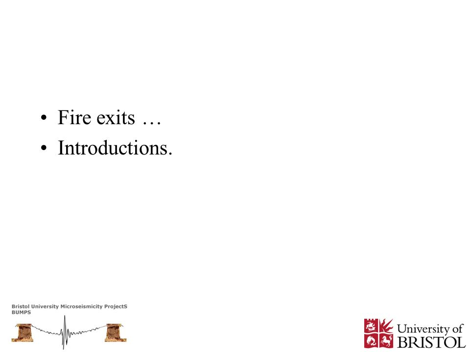 Fire exits … Introductions.