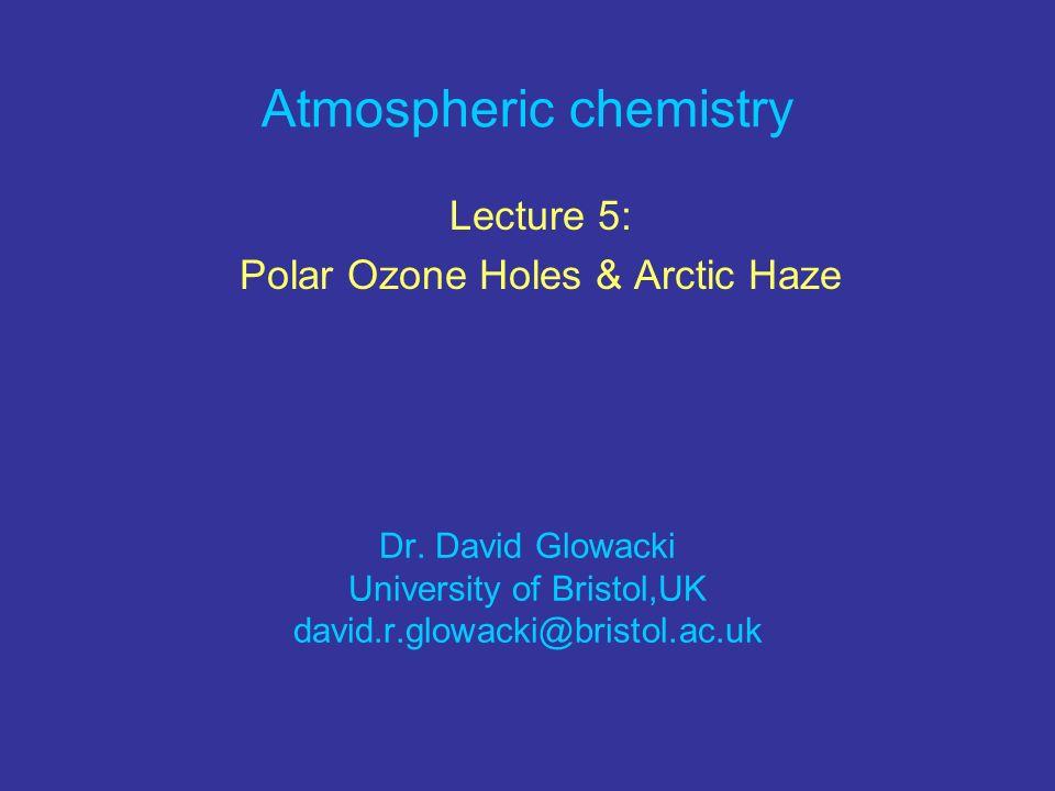 Atmospheric chemistry Lecture 5: Polar Ozone Holes & Arctic Haze Dr.