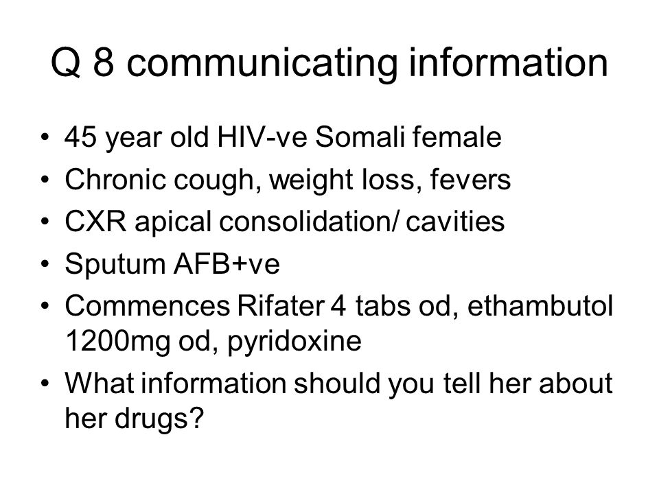 Q 8 communicating information 45 year old HIV-ve Somali female Chronic cough, weight loss, fevers CXR apical consolidation/ cavities Sputum AFB+ve Com