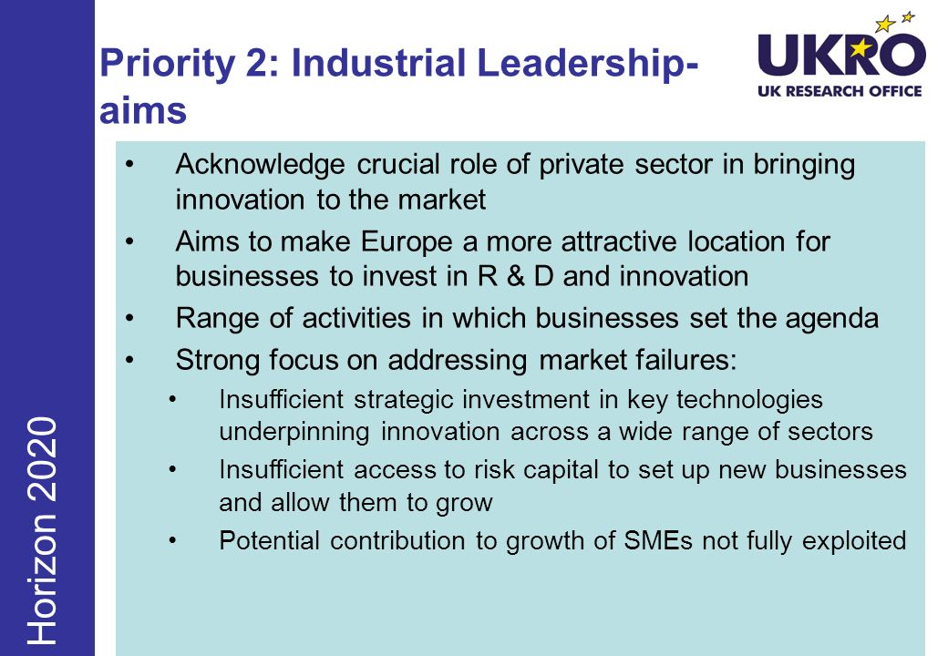 Priority 2: Industrial Leadership- aims Acknowledge crucial role of private sector in bringing innovation to the market Aims to make Europe a more att