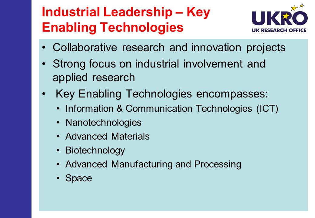 Industrial Leadership – Key Enabling Technologies Collaborative research and innovation projects Strong focus on industrial involvement and applied re