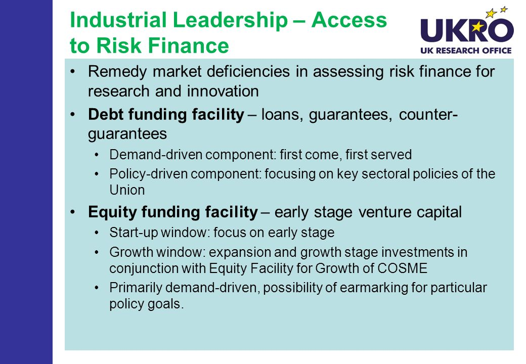 Industrial Leadership – Access to Risk Finance Remedy market deficiencies in assessing risk finance for research and innovation Debt funding facility
