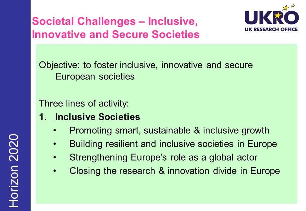 Societal Challenges – Inclusive, Innovative and Secure Societies Objective: to foster inclusive, innovative and secure European societies Three lines