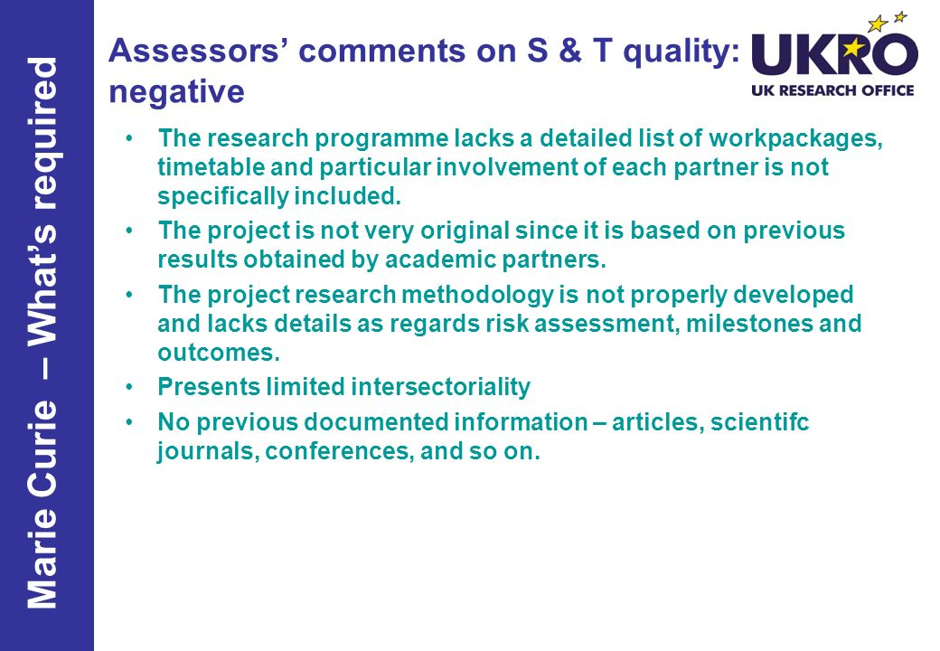 Assessors comments on S & T quality: negative The research programme lacks a detailed list of workpackages, timetable and particular involvement of ea