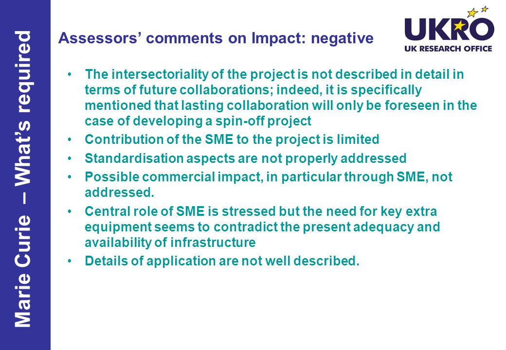 Assessors comments on Impact: negative The intersectoriality of the project is not described in detail in terms of future collaborations; indeed, it is specifically mentioned that lasting collaboration will only be foreseen in the case of developing a spin-off project Contribution of the SME to the project is limited Standardisation aspects are not properly addressed Possible commercial impact, in particular through SME, not addressed.