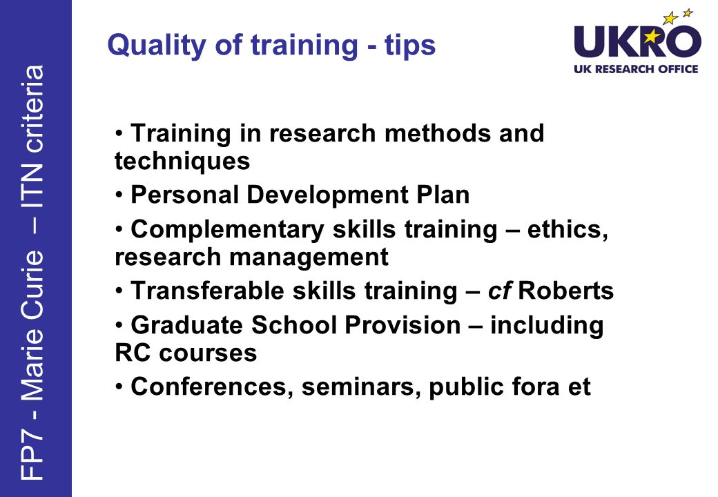 Quality of training - tips Training in research methods and techniques Personal Development Plan Complementary skills training – ethics, research mana