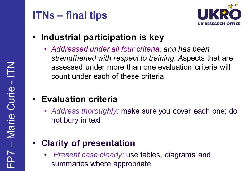 ITNs – final tips Industrial participation is key Addressed under all four criteria: and has been strengthened with respect to training.