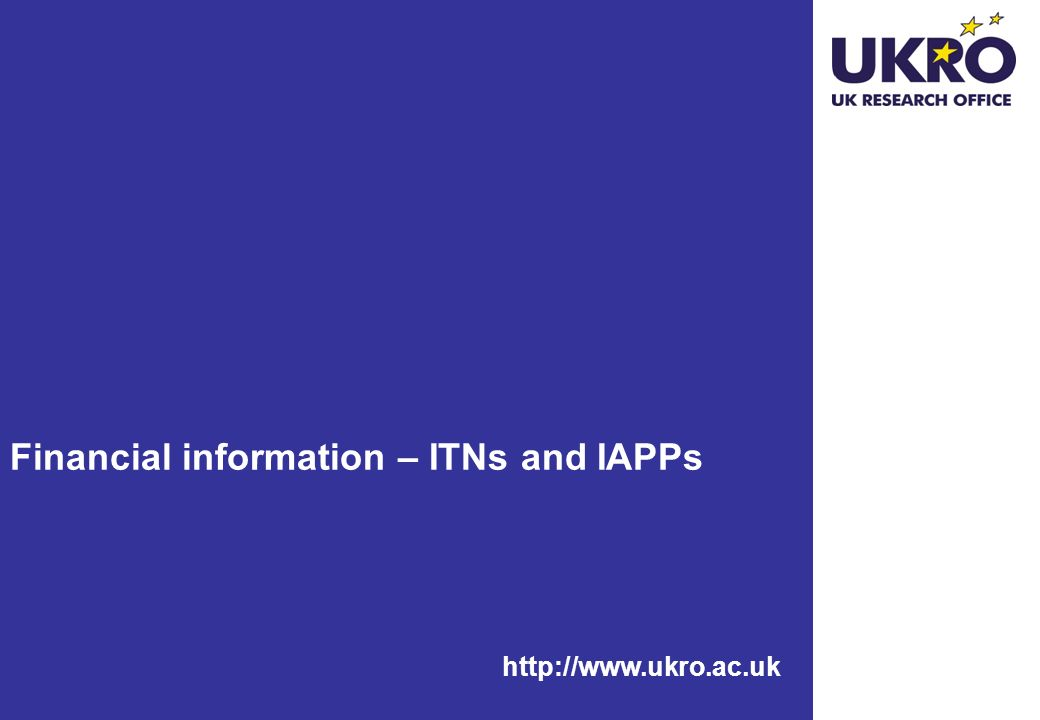 http://www.ukro.ac.uk Financial information – ITNs and IAPPs