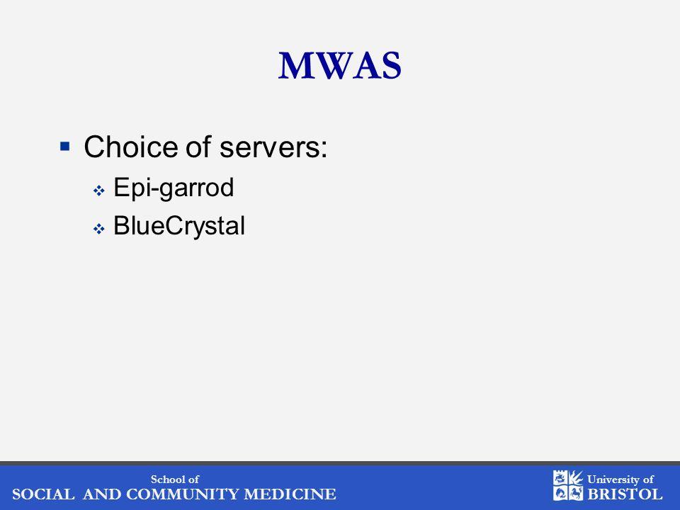 School of SOCIAL AND COMMUNITY MEDICINE University of BRISTOL MWAS Choice of servers: Epi-garrod BlueCrystal