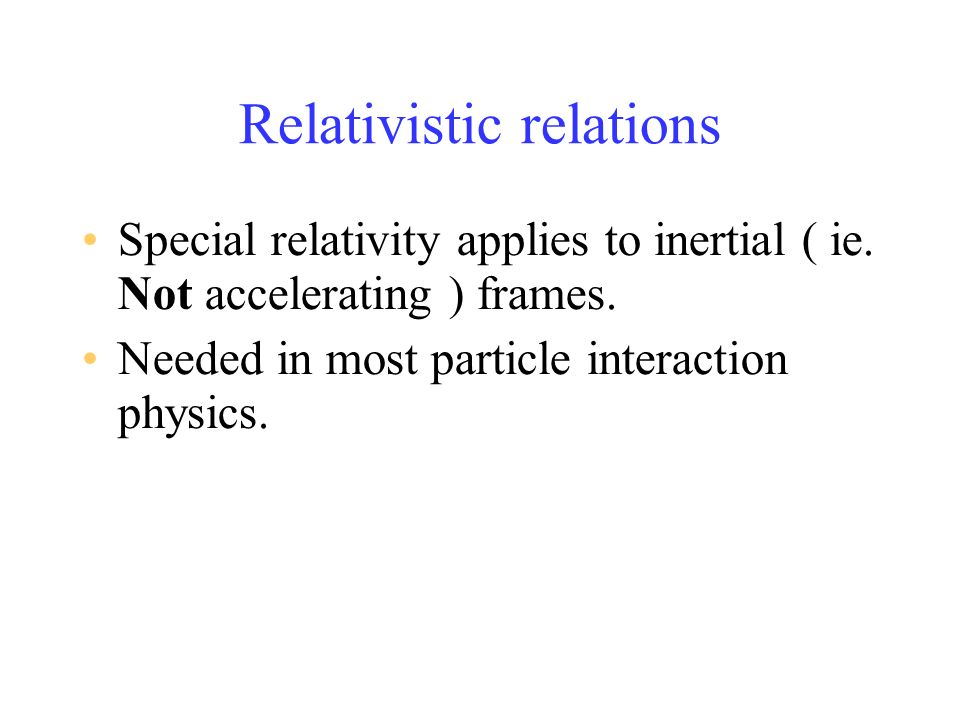 Relativistic relations Special relativity applies to inertial ( ie.