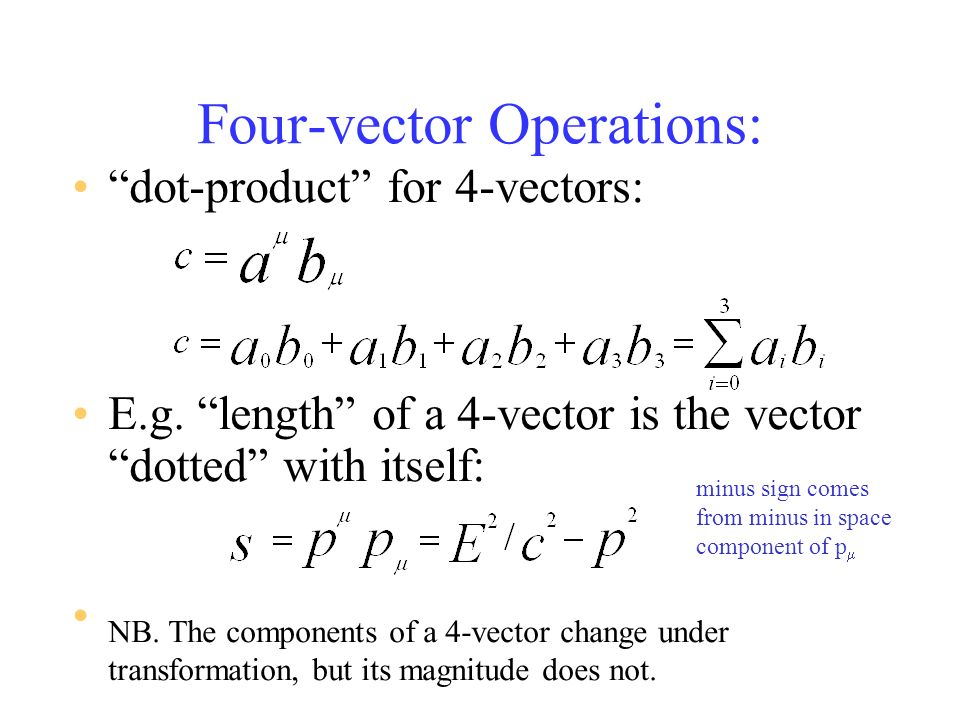 Four-vector Operations: dot-product for 4-vectors: E.g.