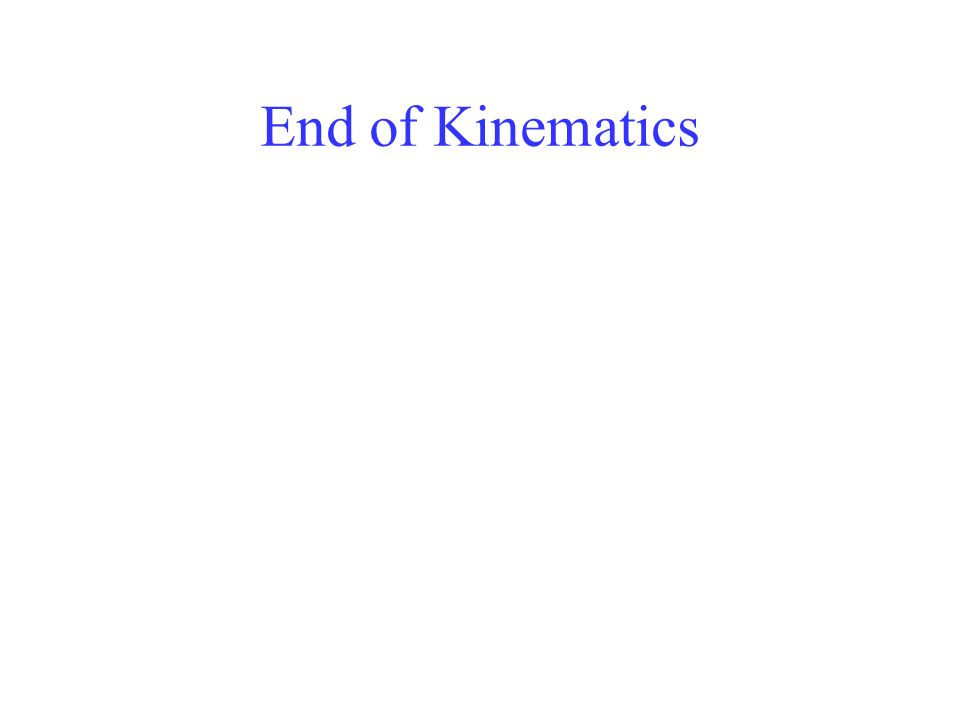 End of Kinematics