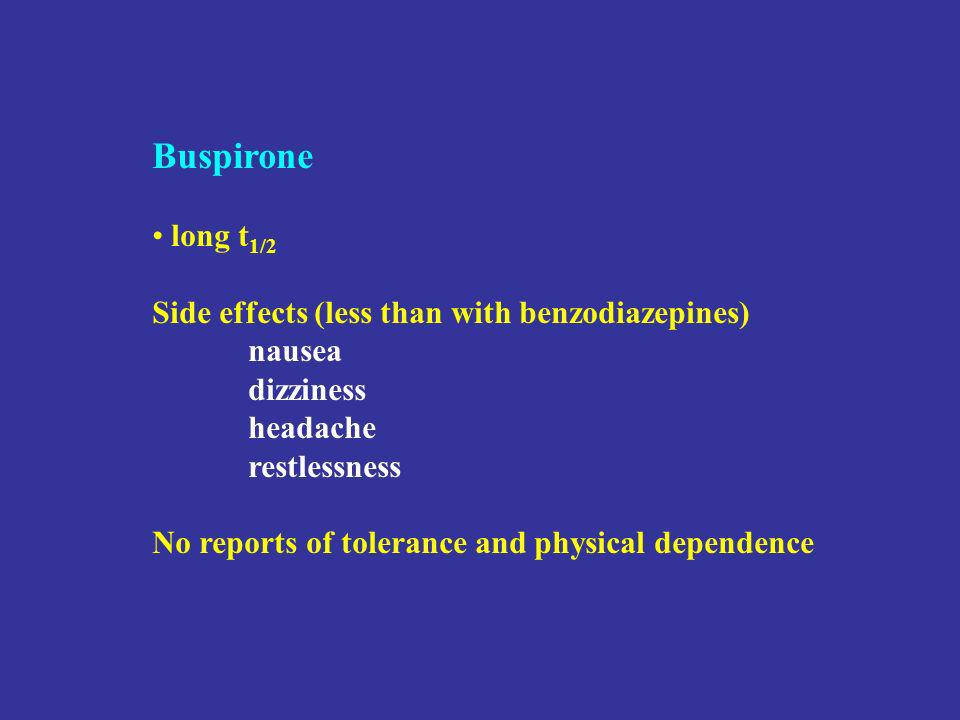 Buspirone long t 1/2 Side effects (less than with benzodiazepines) nausea dizziness headache restlessness No reports of tolerance and physical dependence