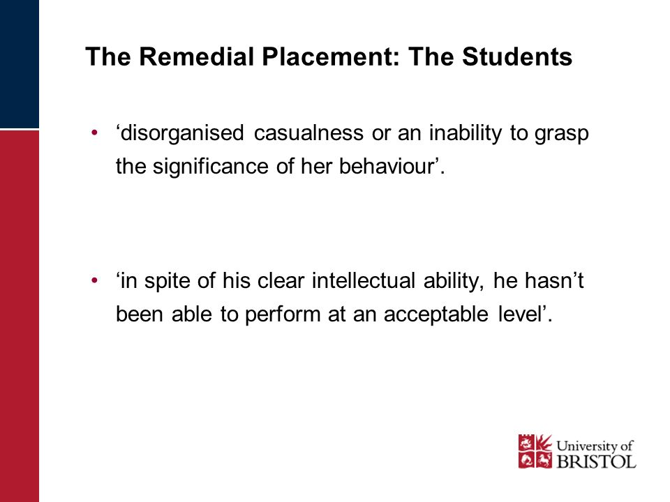 The Remedial Placement: The Students disorganised casualness or an inability to grasp the significance of her behaviour. in spite of his clear intelle