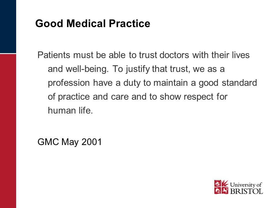 Good Medical Practice Patients must be able to trust doctors with their lives and well-being.